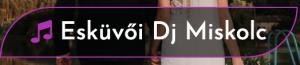 Esküvő Dj Miskolc